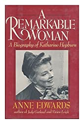 A Remarkable Woman, a Biography of Katharine Hepburn
