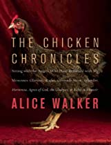 The Chicken Chronicles: Sitting with the Angels Who Have Returned with My Memories: Glorious, Rufus, Gertrude Stein, Splendor, Hortensia, Agnes of God, the Gladyses, & Babe: A Memoir