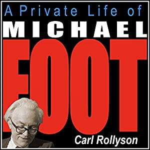 A Private Life of Michael Foot Audiobook