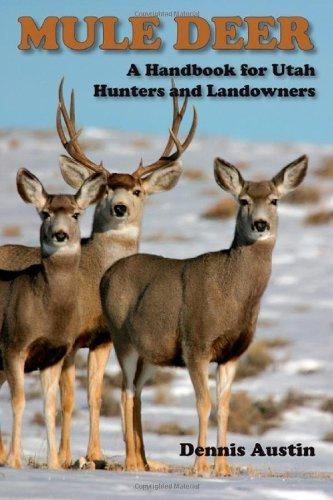 Mule Deer: A Handbook for Utah Hunters and Landowners by Dennis D. Austin - Utah University Mall