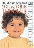You and Your Toddler, Miriam Stoppard, 0789437597