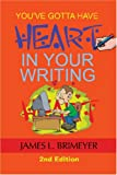 You've Gotta Have Heart--in Your Writing : Second Edition, Brimeyer, James L., 1587495325