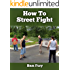 How To Street Fight: Close Combat Street Fighting and Self Defense Training and Strategy (Self-Defense Book 1)