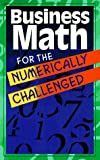 Business Math for the Numerically Challenged, Career Press, Inc. Staff, 1564143163