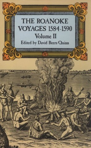 The Roanoke Voyages, 1584-1590, Vol. 2: Documents to Illustrate the English Voyages to North America Under the Patent Granted to Walter Raleigh in 1584