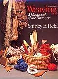 Weaving: A Handbook of Fiber Arts