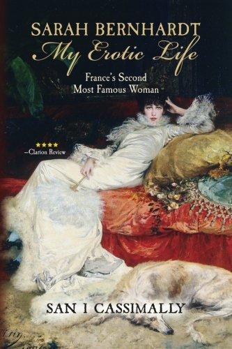 Sarah Bernhardt: My Erotic Life: France's Second Most Famous Woman