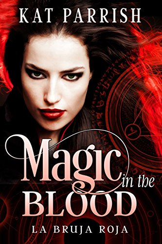 Magic in the Blood: La Bruja Roja by [Parrish, Kat]