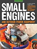 img - for Small Engines and Outdoor Power Equipment: A Care & Repair Guide for: Lawn Mowers, Snowblowers & Small Gas-Powered Imple book / textbook / text book