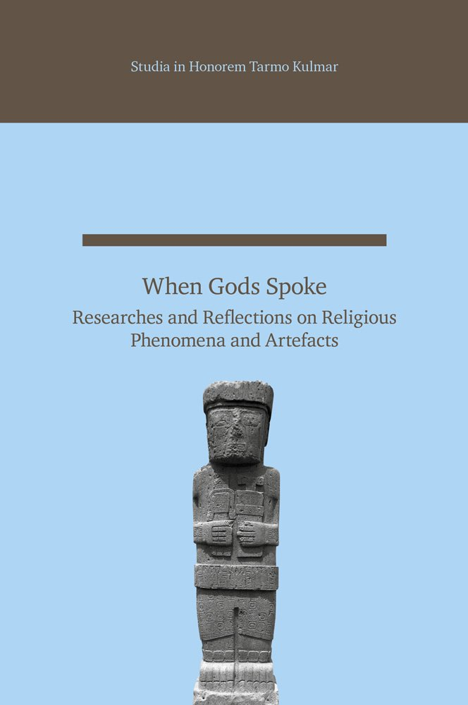 When Gods Spoke: Researches and Reflections on Religious Phenomena and Artefacts: Studia in Honorem Tarmo Kulmar (Studia Orientalia Tartuensia) (English and German Edition) PDF