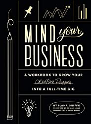 Mind Your Business: A Workbook to Grow Your Creative Passion Into a Full-time Gig