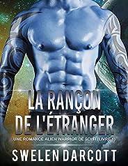 La rançon de l'étranger: Une Romance Alien Warrior de Sci Fi (Livre 1) (French Edit