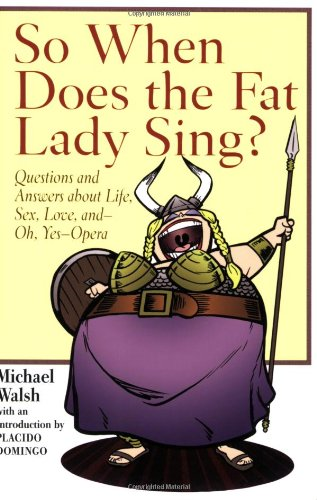 So When Does the Fat Lady Sing?: Questions and Answers about Life, Sex, Love, and - oh, yes - Opera