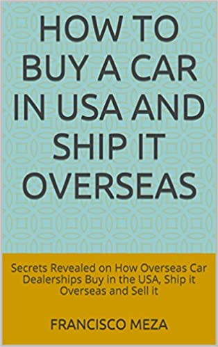 Download How to Buy a Car in USA and Ship it Overseas: Secrets Revealed on How Overseas Car Dealerships Buy in the USA, Ship it Overseas and Sell it PDF, azw (Kindle), ePub