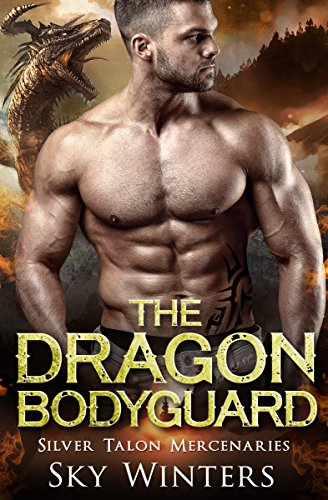 The Dragon Bodyguard (Silver Talon Mercenaries Book 2) by [Winters, Sky]