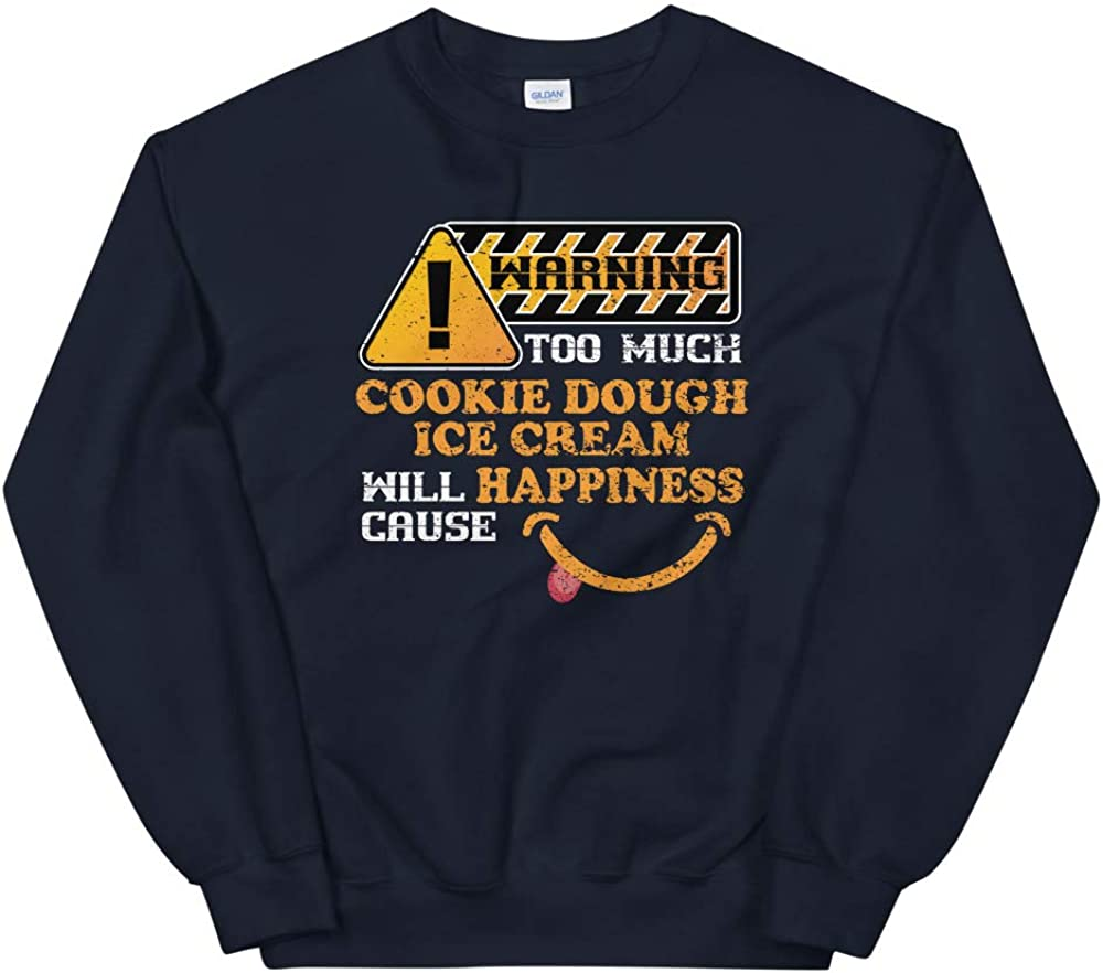 Warning Cookie Dough Ice Cream Causes Happiness Shirt Unisex Sweatshirt