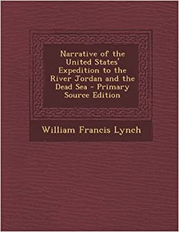 Narrative of the United States' Expedition to the River Jordan and the Dead Sea by William Francis Lynch (2013-09-10)