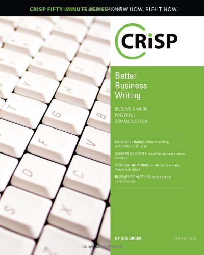 Better Business Writing: Become a More Powerful Communicator (Crisp Fifty Minute Series)