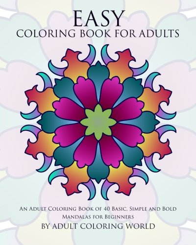 Easy Coloring Book For Adults: An Adult Coloring Book of 40 Basic,...