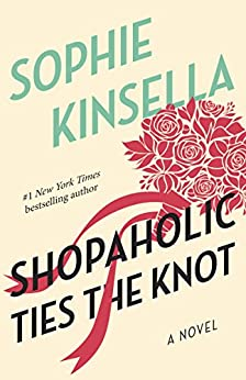 Shopaholic Ties the Knot: A Novel by [Kinsella, Sophie]