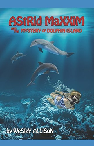 Astrid Maxxim and the Mystery of Dolphin Island (Astrid Maxxim: Girl Inventor)