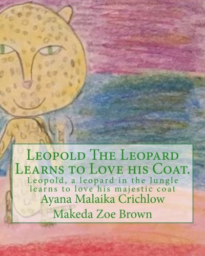 Leopold The Leopard Learns to Love his Coat.: Leopold, a leopard in the Jungle learns to love his majestic coat (The Love Animals) (Volume 1) ()