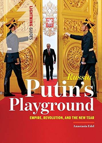Russia: Putin's Playground: Empire, Revolution, & the New Tsar