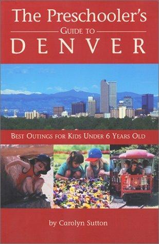 Download The Preschooler's Guide to Denver by Carolyn Sutton (2002-06-02) pdf