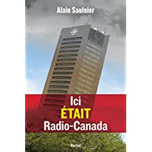 Ici était Radio-Canada (French Edition)