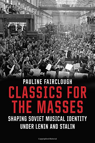 Download Classics for the Masses: Shaping Soviet Musical Identity under Lenin and Stalin ebook