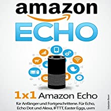 Amazon Echo: 1 x 1 Amazon Echo für Anfänger und Fortgeschrittene Hörbuch von Sebastian Bauer Gesprochen von: Christiph Spiegel
