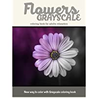 Flowers Grayscale Coloring Book for Adults Relaxation: New Way to Color with Grayscale coloring book (Volume 1)
