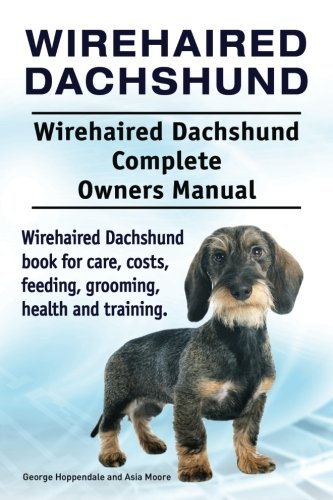 Wirehaired Dachshund - Wirehaired Dachshund. Wirehaired Dachshund Complete Owners Manual. Wirehaired Dachshund book for care, costs, feeding, grooming, health and training.