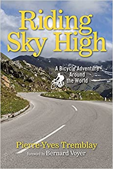 Pierre-Yves Tremblay - Riding Sky High: A Bicycle Adventure Around The World
