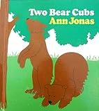 Two Bear Cubs, Ann Jonas, 0688014070
