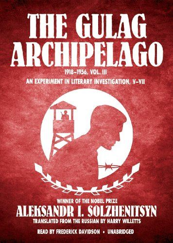 The Gulag Archipelago, VOLUME 3: An Experiment in Literary Investigation, Section V-VII by Blackstone Audio, Inc.