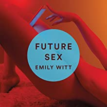 Future Sex Audiobook by Emily Witt Narrated by Emily Witt