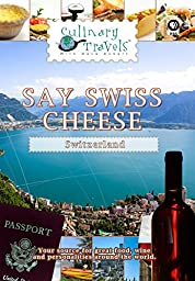 Culinary Travels - Swiss Cheese