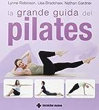 La grande guida del pilates : la guida sul pilates più completa e accessibile mai pubblicata