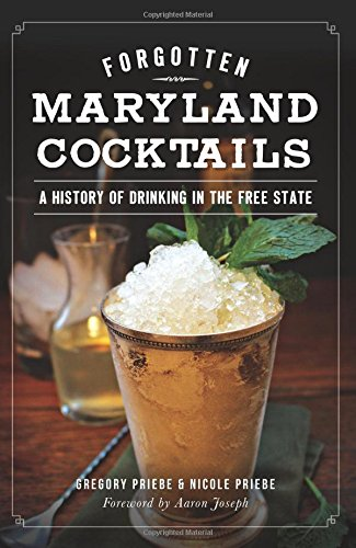 Forgotten Maryland Cocktails:: A History of Drinking in the Free State (American Palate)