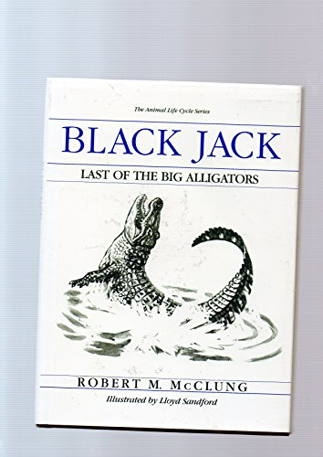 Black Jack: Last of the Big Alligators (The Animal Life Cycle Series)