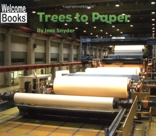 Trees to Paper (Welcome Books: How Things Are Made)