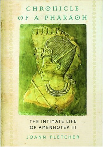 Chronicle of a Pharaoh: The Intimate Life of Amenhotep III