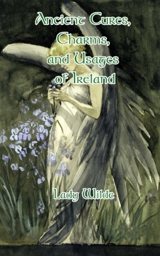 Ancient Cures, Charms And Usages of Ireland