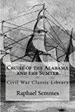 img - for Cruise of the Alabama and the Sumter: Civil War Classic Library book / textbook / text book
