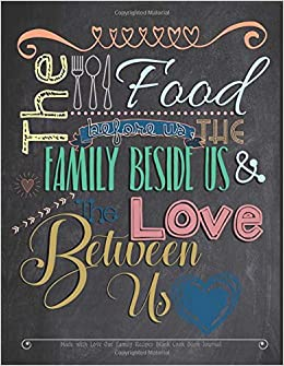 The Food Before Us the Family Beside Us and the Love Between Us Made