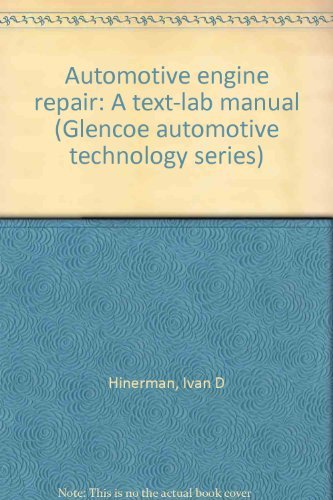 Automotive engine repair: A text-lab manual (Glencoe automotive technology series)