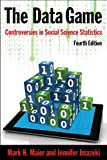 The Data Game : Controversies in Social Science Statistics, Maier, Mark and Imazeki, Jennifer, 0765629801
