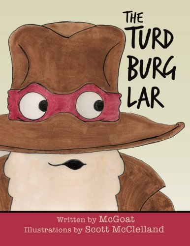 The Turd Burglar [McGoat, .] (Tapa Blanda)