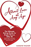 Attract Love At Any Age: The Ultimate Dating Guide for Single Women After 40  Simple Steps to Navigate Today's Dating World and Find LOve Again